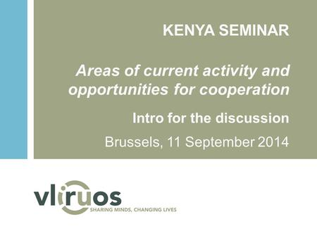KENYA SEMINAR Areas of current activity and opportunities for cooperation Intro for the discussion Brussels, 11 September 2014.