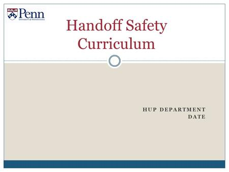 "HUP DEPARTMENT DATE Handoff Safety Curriculum. ""Handoffs and Sign-Out"" Verbal and Written  Review the importance of handoffs  Watch and critique videos."