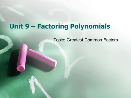 Unit 9 – Factoring Polynomials