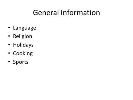 General Information Language Religion Holidays Cooking Sports.
