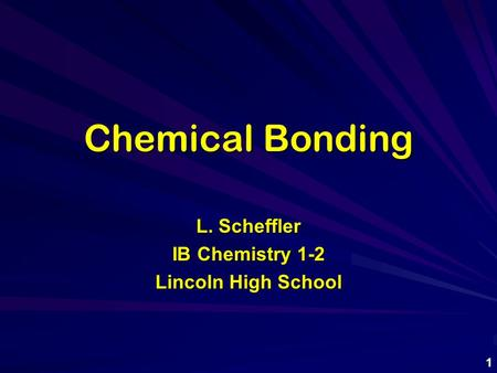 Chemical Bonding L. Scheffler IB Chemistry 1-2 Lincoln High School 1.