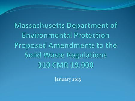January 2013. Goals: Streamline permitting process for certain solid waste facilities and activities Expand use of 3 rd party inspectors to allow MassDEP.