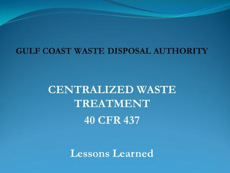 CENTRALIZED WASTE TREATMENT 40 CFR 437 Lessons Learned.