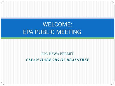 EPA HSWA PERMIT CLEAN HARBORS OF BRAINTREE WELCOME: EPA PUBLIC MEETING.