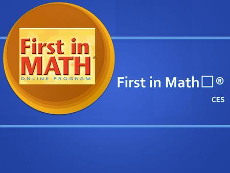 First in Math® CES. User ID & Password No student name.