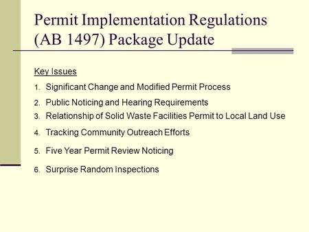 Permit Implementation Regulations (AB 1497) Package Update Key Issues 1. Significant Change and Modified Permit Process 2. Public Noticing and Hearing.