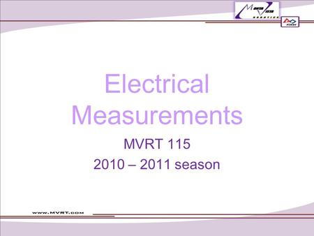 Electrical Measurements MVRT 115 2010 – 2011 season.
