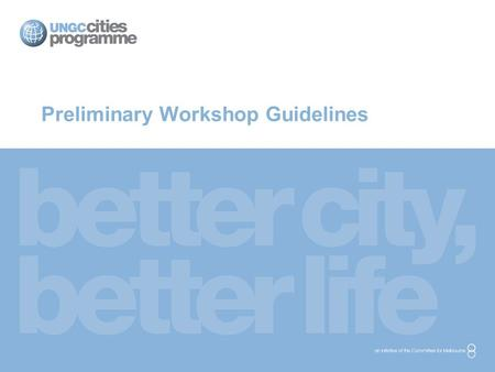 Preliminary Workshop Guidelines. Purpose of Guidelines The Preliminary Workshop Guidelines seek to provide the city representative with guidelines for.