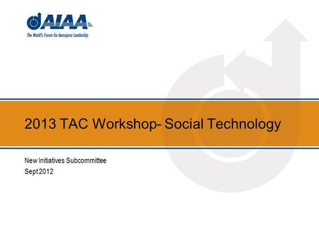2013 TAC Workshop- Social Technology New Initiatives Subcommittee Sept 2012.