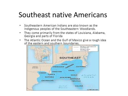 Southeast native Americans Southeastern American Indians are also known as the Indigenous peoples of the Southeastern Woodlands. They come primarily from.