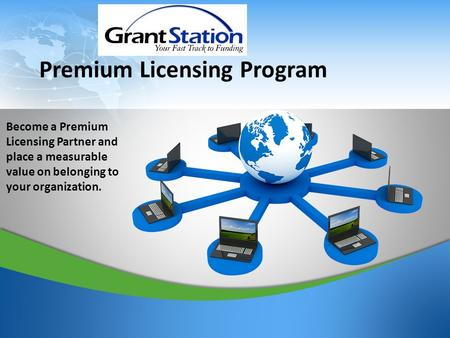1 Premium Licensing Program Become a Premium Licensing Partner and place a measurable value on belonging to your organization.