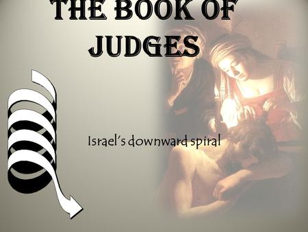 The book of judges Israel's downward spiral. INTRODUCTION 1.The Historical Setting 1.The historical scope of this period: from the death of Joshua (1390.