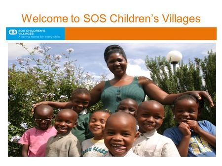 Welcome to SOS Children's Villages. Global reach SOS Children's Villages is helping children and families in 133 countries and territories worldwide (Dec.