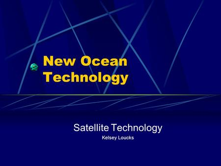 New Ocean Technology Satellite Technology Kelsey Loucks.