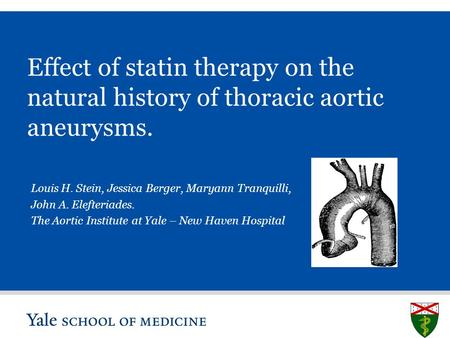 S L I D E 0 Effect of statin therapy on the natural history of thoracic aortic aneurysms. Louis H. Stein, Jessica Berger, Maryann Tranquilli, John A. Elefteriades.