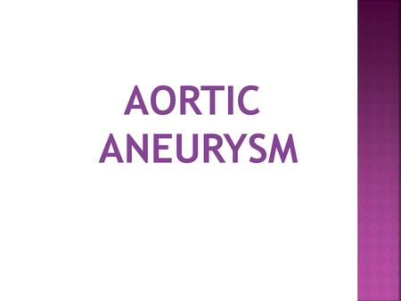 AORTIC ANEURYSM. Definition Outpouchings or dilations of the arterial wall Common problems involving aorta Occur in men more often than in women Incidence.