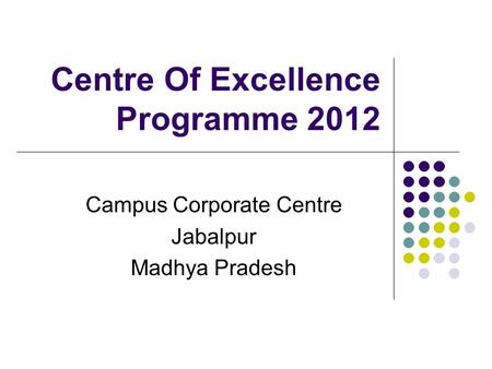 Centre Of Excellence Programme 2012 Campus Corporate Centre Jabalpur Madhya Pradesh.