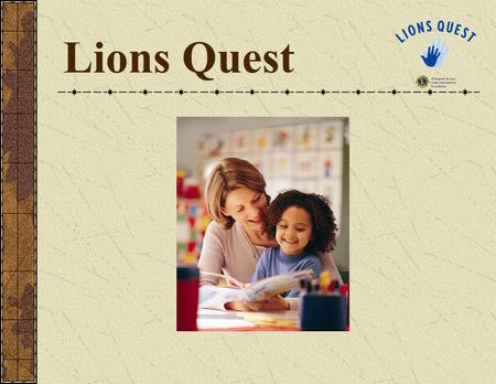 Lions Quest. Lions Quest is a comprehensive, positive youth development program offered by Lions Clubs International Foundation to thousands of schools.