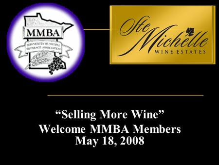 """Selling More Wine"" Welcome MMBA Members May 18, 2008."