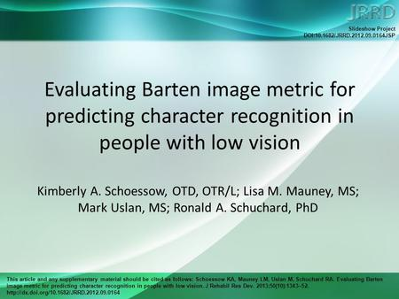 This article and any supplementary material should be cited as follows: Schoessow KA, Mauney LM, Uslan M, Schuchard RA. Evaluating Barten image metric.