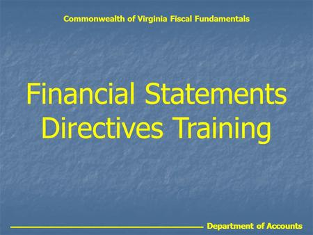 Department of Accounts Financial Statements Directives Training Commonwealth of Virginia Fiscal Fundamentals Department of Accounts.