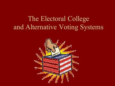 a look into short comings of the electoral college and alternative electoral processes