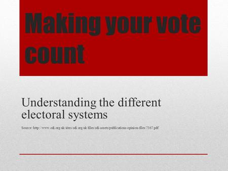 Making your vote count Understanding the different electoral systems Source: