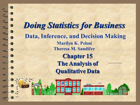 1 Doing Statistics for Business Doing Statistics for Business Data, Inference, and Decision Making Marilyn K. Pelosi Theresa M. Sandifer Chapter 15 The.