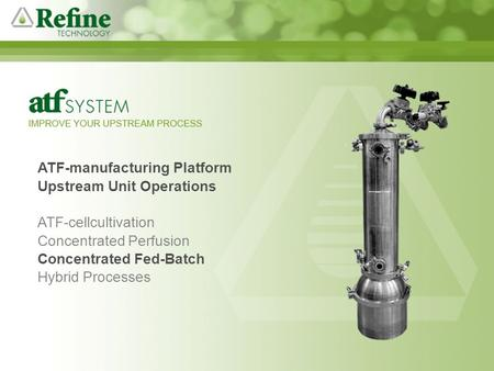 An introduction to a novel filtration system ATF-manufacturing Platform Upstream Unit Operations ATF-cellcultivation Concentrated Perfusion Concentrated.
