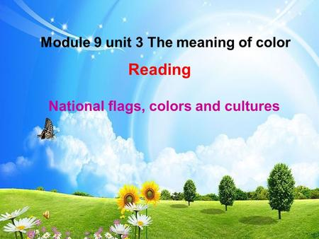 Module 9 unit 3 The meaning of color Reading National flags, colors and cultures.