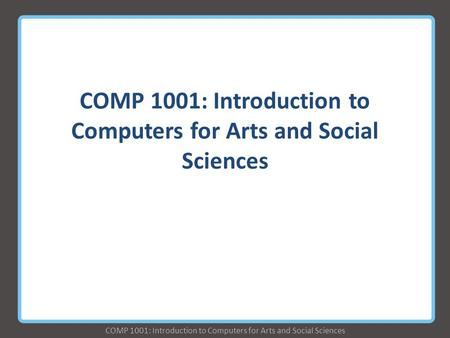 COMP 1001: Introduction to Computers for Arts and Social Sciences.