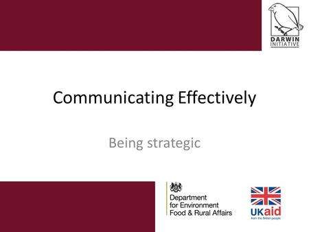Communicating Effectively Being strategic. Communicating effectively Why communicate? Why a strategy? Key elements in a communications strategy Thinking.