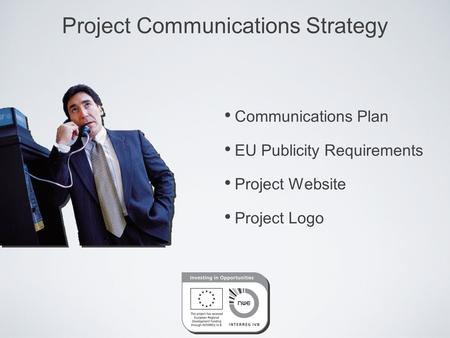 Project Communications Strategy Communications Plan EU Publicity Requirements Project Website Project Logo.