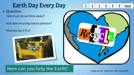 Earth Day Every Day How can you help the Earth? 1. Question Next 1 2 3