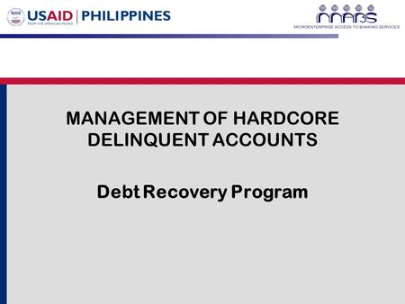 MANAGEMENT OF HARDCORE DELINQUENT ACCOUNTS Debt Recovery Program.