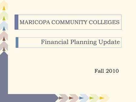 MARICOPA COMMUNITY COLLEGES Financial Planning Update Fall 2010.