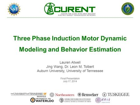 Three Phase Induction Motor Dynamic Modeling and Behavior Estimation Lauren Atwell Jing Wang, Dr. Leon M. Tolbert Auburn University, University of Tennessee.