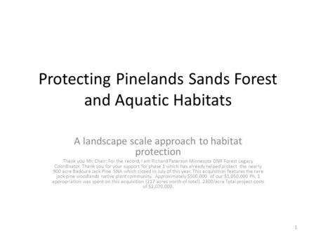 Protecting Pinelands Sands Forest and Aquatic Habitats A landscape scale approach to habitat protection Thank you Mr. Chair: For the record, I am Richard.