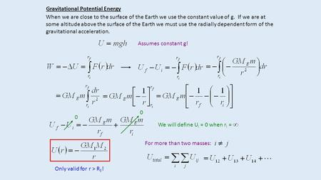 Gravitational Potential Energy When we are close to the surface of the Earth we use the constant value of g. If we are at some altitude above the surface.