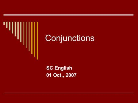 Conjunctions SC English 01 Oct., 2007. First, a preposition review…  Prepositions connect _________ with _________.  The object of the preposition is.