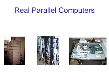 Real Parallel Computers. Modular data centers Background Information Recent trends in the marketplace of high performance computing Strohmaier, Dongarra,