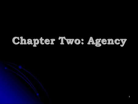 Chapter Two: Agency 1. Agency PrincipalAgent Third Party Relationships between: Agents and Principals. Agents and Principals. Agents and the Third Parties.