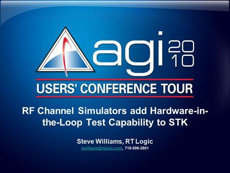 RF Channel Simulators add Hardware-in- the-Loop Test Capability to STK Steve Williams, RT Logic 719-598-2801.