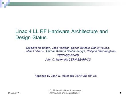 Linac 4 LL RF Hardware Architecture and Design Status Reported by John C. Molendijk CERN-BE-RF-CS J.C. Molendijk - Linac 4 Hardware Architecture and Design.