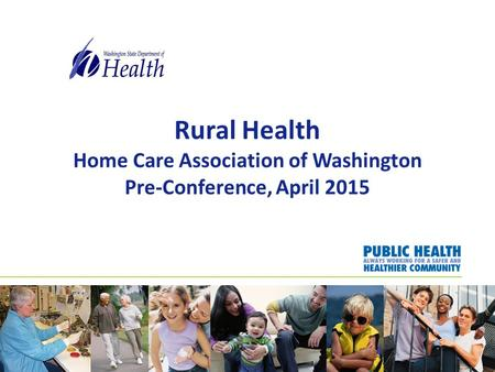 Rural Health Home Care Association of Washington Pre-Conference, April 2015.