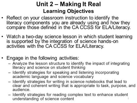 Unit 2 – Making It Real Learning Objectives Reflect on your classroom instruction to identify the literacy components you are already using and how they.