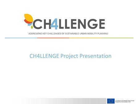 CH4LLENGE Project Presentation. www.sump-challenges.eu Sustainable Urban Mobility Plan (SUMP): – strategic document designed to contribute to meeting.