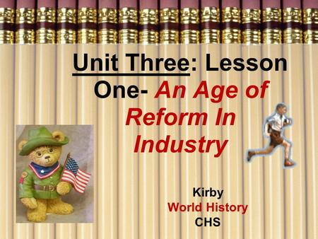 Unit Three: Lesson One- An Age of Reform In Industry Kirby World History CHS.