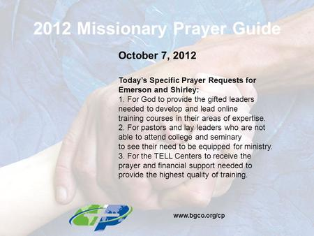 2012 Missionary Prayer Guide October 7, 2012 Today's Specific Prayer Requests for Emerson and Shirley: 1. For God to provide the gifted leaders needed.