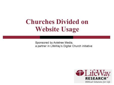 Churches Divided on Website Usage Sponsored by Axletree Media, a partner in LifeWay's Digital Church initiative.